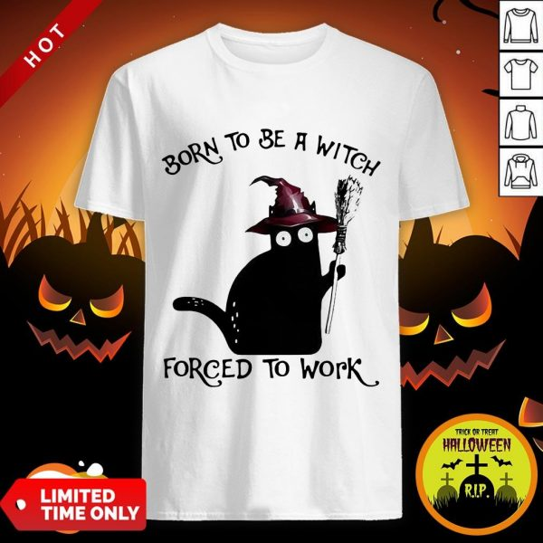 Born To Be A Witch Forced To Work Black Cat Halloween Shirt
