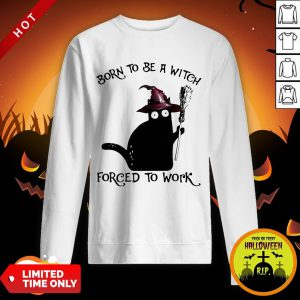 Born To Be A Witch Forced To Work Black Cat Halloween Sweatshirt