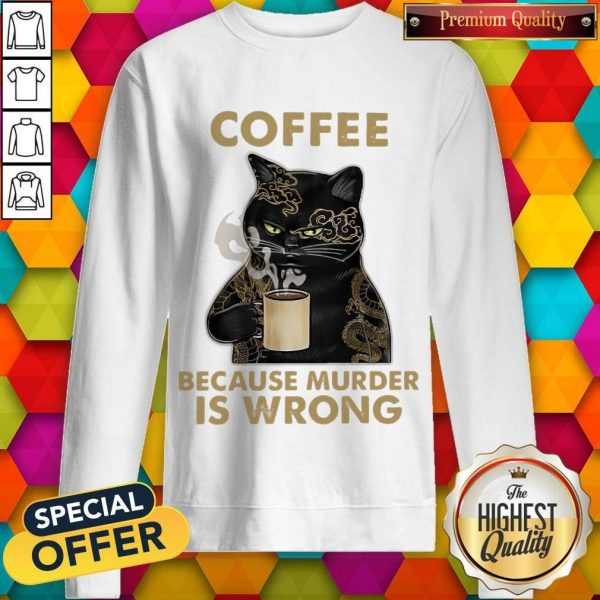 Coffee Because Murder Is Wrong Sweatshirt
