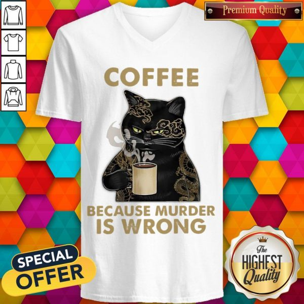 Coffee Because Murder Is Wrong V-neck