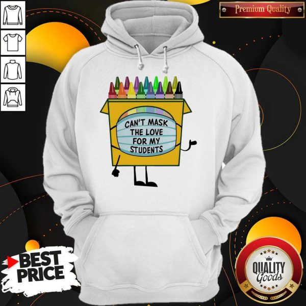 Crayons Can't Mask The Love For My Students Hoodie