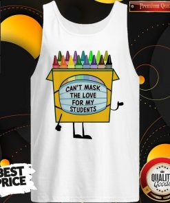 Crayons Can't Mask The Love For My Students Tank Top