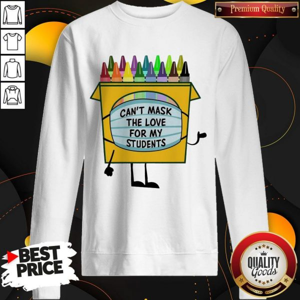 Crayons Can't Mask The Love For My Students Sweatshirt