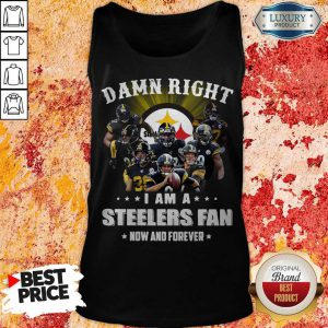 Damn Right I Am A Steelers Fan Now And Forever Tank Top