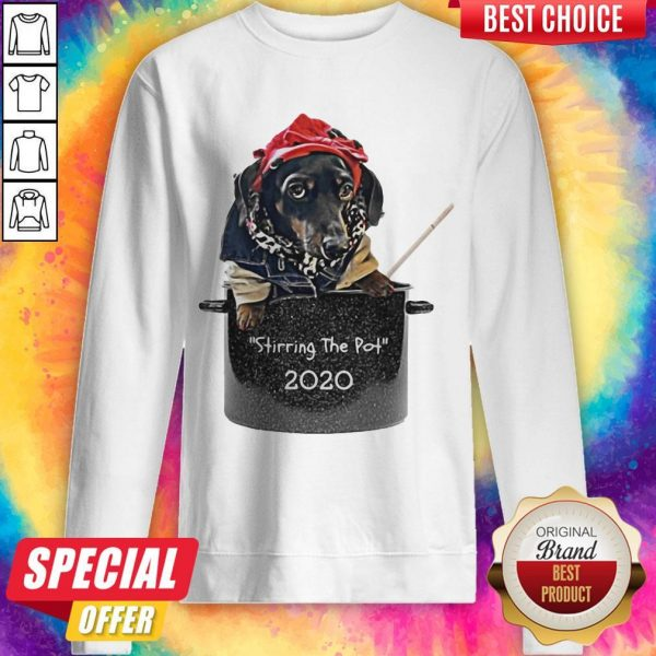 Dog Stirring The Pot 2020 sweatshirt