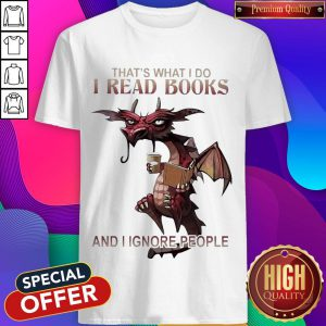 Dragon That'S What I Do I Read Books And I Ignore People Shirt
