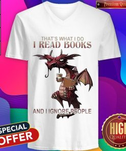Dragon That'S What I Do I Read Books And I Ignore People V-neck
