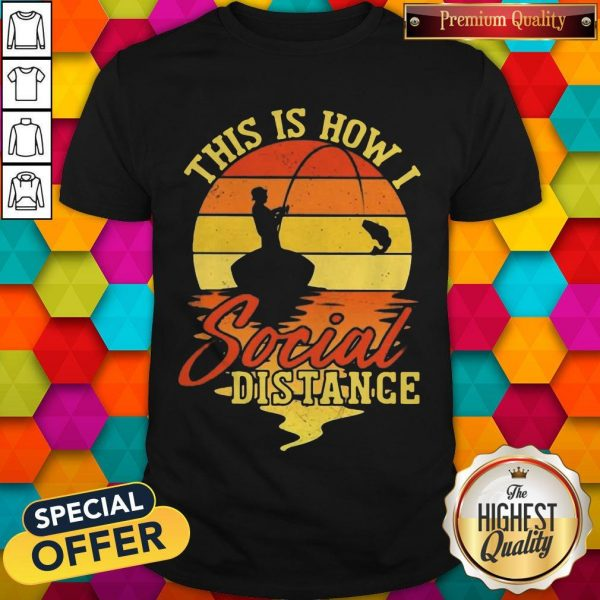 Fishing This Is How I Social Distance Vintage Shirt