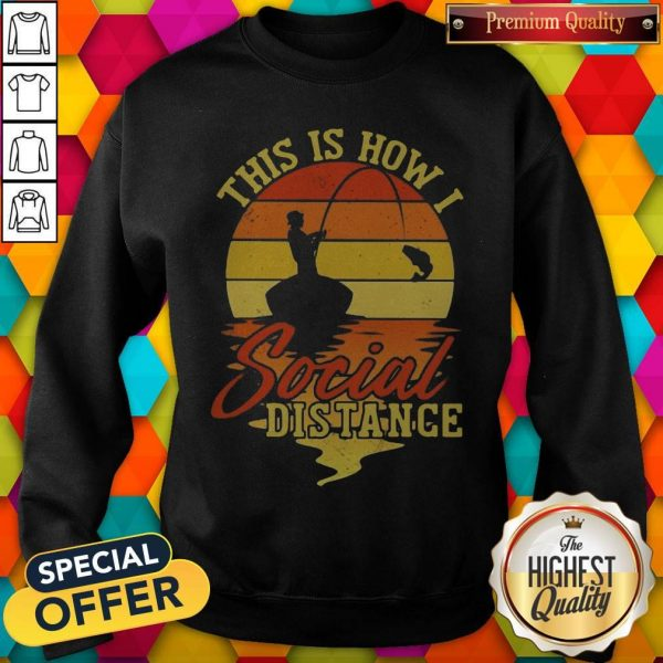 Fishing This Is How I Social Distance Vintage Sweashirt