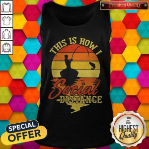 Fishing This Is How I Social Distance Vintage Tank Top