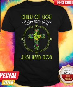 Funny Child Of God Don't Need Luck Just Need God Shirt