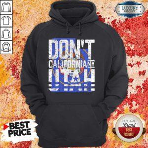 Funny Don't California My Utah Hoodie