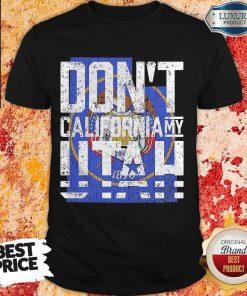 Funny Don't California My Utah Shirt