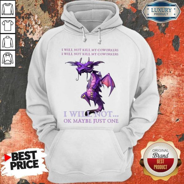 Funny Dragon My Coworkers I Will Not Ok Maybe Just One Hoodie