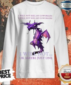 Funny Dragon My Coworkers I Will Not Ok Maybe Just One Sweatshirt