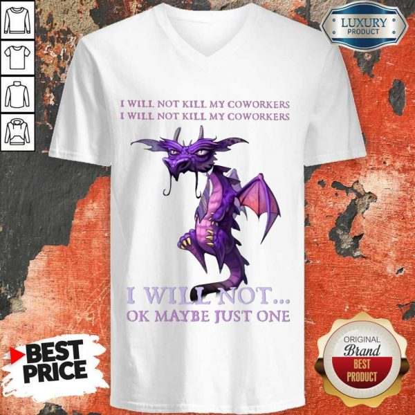 Funny Dragon My Coworkers I Will Not Ok Maybe Just One V-neck