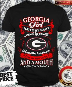 Funny Georgia Girl Hated By Many Loved By Plenty Heart Her Sleeve And A Mouth She Can'T Control Shirt