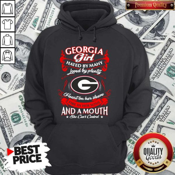 Funny Georgia Girl Hated By Many Loved By Plenty Heart Her Sleeve And A Mouth She Can'T Control Hoodie