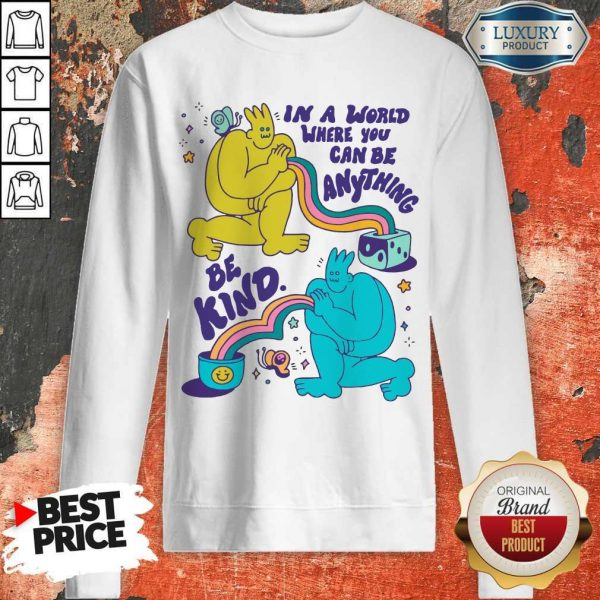 Funny In A World Where You Can Be Anything Be Kind Giant Sweatshirt