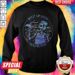 Funny Skeleton Drink Beer Shut Up Liver You'Re Fine Colors Sweatshirt