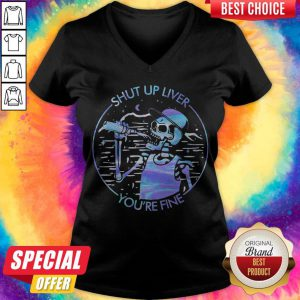 Funny Skeleton Drink Beer Shut Up Liver You'Re Fine Colors V-neck