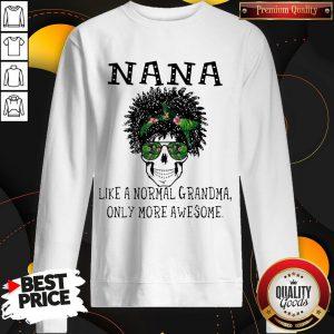 Funny Skull NaNa Like A Normal Grandma Only More Awesome Sweatshirt