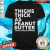 Funny Thighs Thick As Peanut Butter Tango Charlie Apparel Shirt