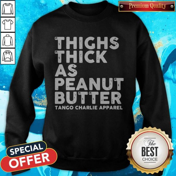 Funny Thighs Thick As Peanut Butter Tango Charlie Apparel Sweatshirt