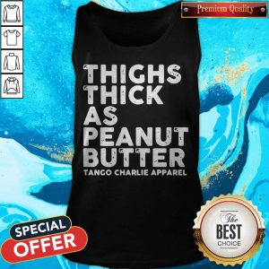 Funny Thighs Thick As Peanut Butter Tango Charlie Apparel Tank Top