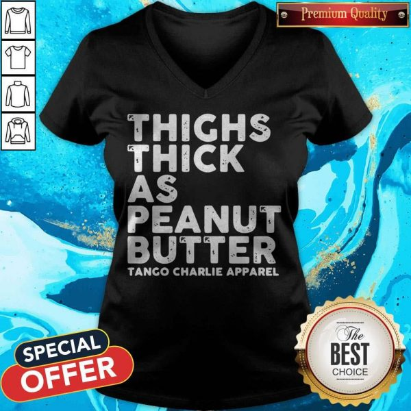 Funny Thighs Thick As Peanut Butter Tango Charlie Apparel V-neck