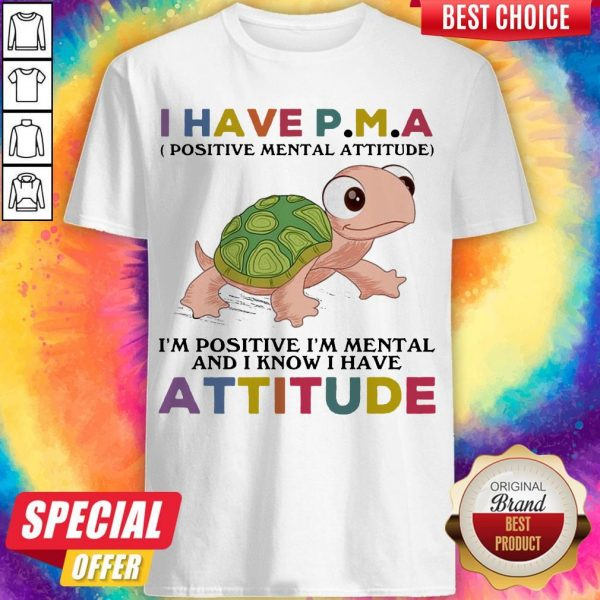 Funny Turtle I Have P M A I'M Positive I'M Mentally And I Know I Have Attitude Shirt