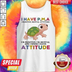 Funny Turtle I Have P M A I'M Positive I'M Mentally And I Know I Have Attitude Tank Top