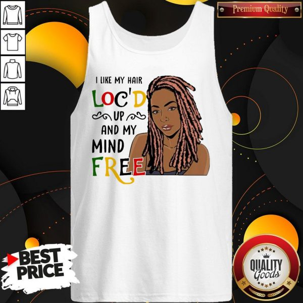 Girl I Like Hair Loc'd Up And My Mind Free Tank Top
