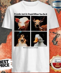 Good Animals with Cigars It Looks Just As Stupid When You Do It Shirt