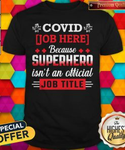 Good Covid Job Here Because Superhero Isn'T An Official Job Title Shirt