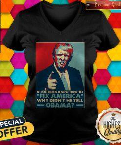 Good Donald Trump If Joe Biden Knew How To Fix America Why Didn'T He Tell Obama ShirtGood Donald Trump If Joe Biden Knew How To Fix America Why Didn'T He Tell Obama V-neck