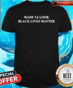 Good Made ya look black lives matter Shirt