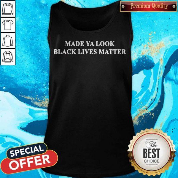 Good Made ya look black lives matter Tank Top