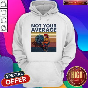 Good Not Your Average Cock Chicken Vintage Hoodie