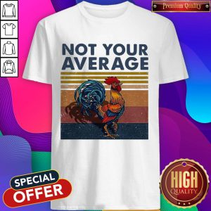 Good Not Your Average Cock Chicken Vintage Shirt