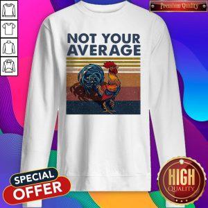 Good Not Your Average Cock Chicken Vintage Sweatshirt