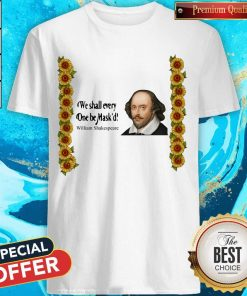Good Official We Shall Everyone Be Mask'D William Shakespeare Shirt