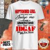 Good September Girl Before You Judge Me Please Understand That Idgaf What You Think Shirt