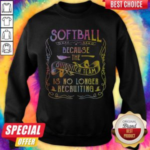 Good Softball Because The Quidditch Team Is No Longer Recruiting Sweartshirt