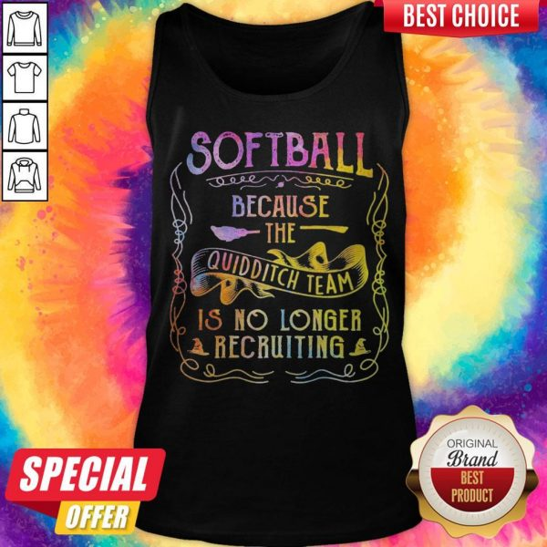 Good Softball Because The Quidditch Team Is No Longer Recruiting Tank Top