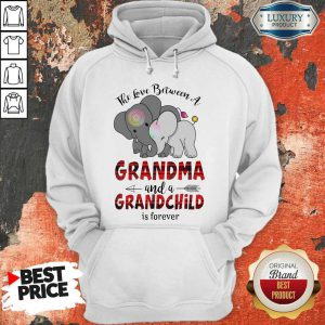 Good The Love Between A Grandma And A Grandchild Is Forever Hoodie