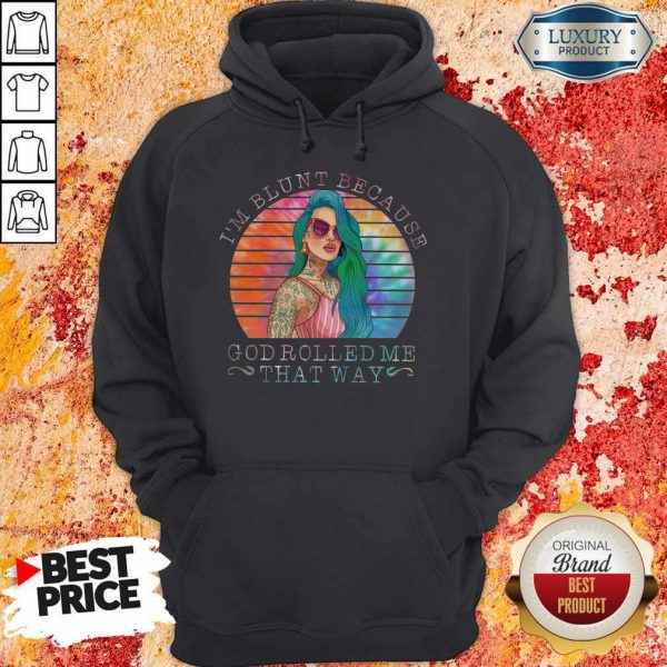 Hippie Girl I'm Blunt Because God Rolled Me That Way Hoodie