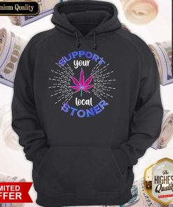 Weed Support Your Local Stoner Pride Hoodie