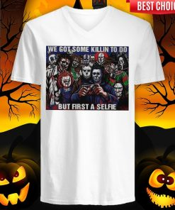 Horror Movie Character We Got Some Killin To Do But First A Selfie V-neck