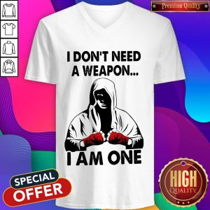 I Don'T Need A Weapon I Am One V-neck